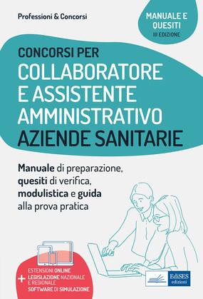 Manuale per i concorsi di Collaboratore e Assistente amministrativo nelle Aziende sanitarie