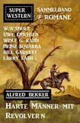 Harte Männer mit Revolvern: Super Western Sammelband 7 Romane