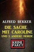 Die Sache mit Caroline und 5 andere Morde: Krimi Paket