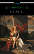 The Three Theban Plays: Antigone, Oedipus the King, and Oedipus at Colonus