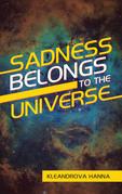 Sadness Belongs to the Universe