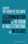 Essay on the Theory of the Earth: Electromagnetism in Ufos and the Origin of Mass Extinctions and the Ice Ages