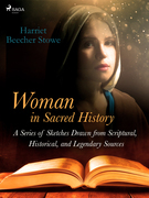 Woman in Sacred History: A Series of Sketches Drawn from Scriptural, Historical, and Legendary Sources