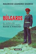Búlgaros, el ejército entrenado para matar a Pinochet