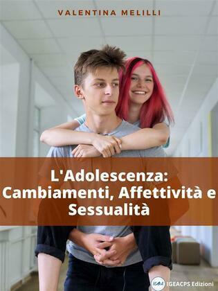 L'Adolescenza: Cambiamenti, Affettività e Sessualità