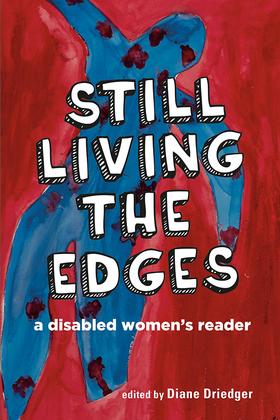 Still Living the Edges: A Disabled Women's Reader