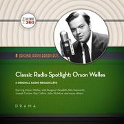 Classic Radio Spotlights: Orson Welles