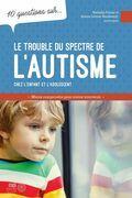 10 questions sur... Le trouble du spectre de l'autisme chez l'enfant et l'adolescent