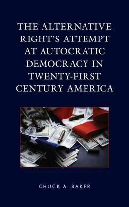 The Alternative Right's Attempt at Autocratic Democracy in Twenty-First Century America