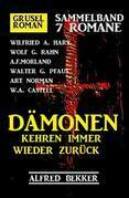 Dämonen kehren immer wieder zurück: Gruselroman Sammelband 7 Romane