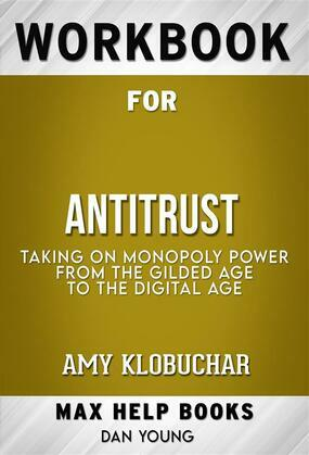 Workbook for Antitrust: Taking on Monopoly Power from the Gilded Age to the Digital Age by Amy Klobuchar (Max Help Workbooks)