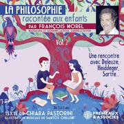La Philosophie racontée aux enfants (vol. 2) - Une rencontre avec Deleuze, Heidegger, Sartre…