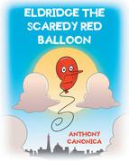Eldridge the Scaredy Red Balloon