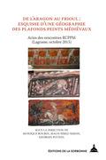 De l'Aragon au Frioul : esquisse d'une géographie des plafonds peints médiévaux