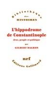 L'hippodrome de Constantinople. Jeux, peuple et politique