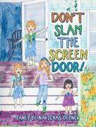 Don't Slam the Screen Door!