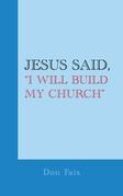 "Jesus Said, ""I Will Build My Church"""