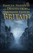 Danger, Darkness and Destitution in Nineteenth Century Britain