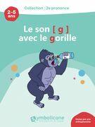Je prononce le son [g] avec le gorille