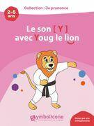 Je prononce le son [y] avec Youg le lion