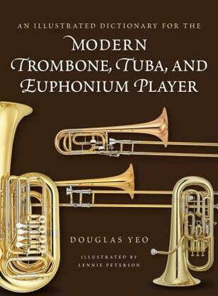 An Illustrated Dictionary for the Modern Trombone, Tuba, and Euphonium Player