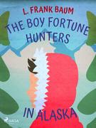 The Boy Fortune Hunters in Alaska