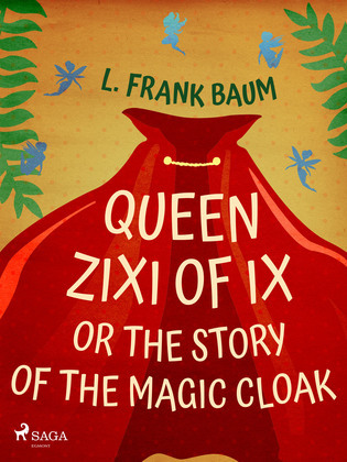 Queen Zixi of Ix or The Story or the Magic Cloak