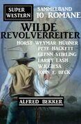 Wilde Revolverreiter: Super Western Sammelband 10 Romane