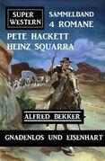 Gnadenlos und eisenhart: Super Western Sammelband 4 Romane