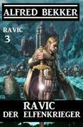 Ravic der Elfenkrieger: Ravic 3
