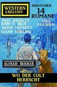 Wo der Colt herrscht: 14 Romane Western Exklusiv Bibliothek