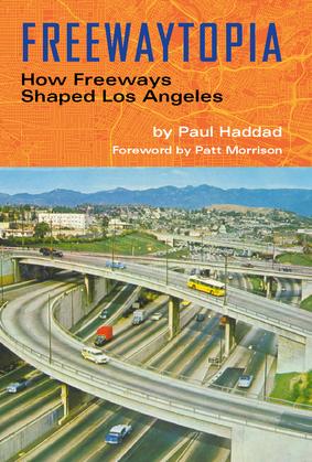 Freewaytopia: How Freeways Shaped Los Angeles