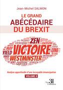 Le grand abécédaire du Brexit - Analyse approfondie d'une incroyable émancipation - Volume II