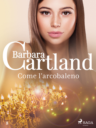 Come l'arcobaleno (La collezione eterna di Barbara Cartland 8)