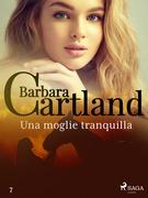 Una moglie tranquilla (La collezione eterna di Barbara Cartland 7)