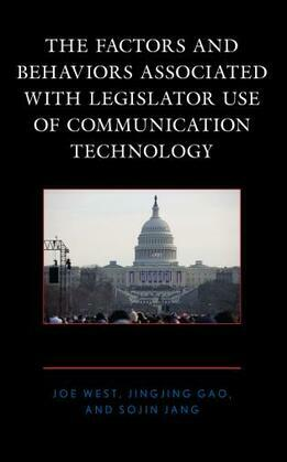 The Factors and Behaviors Associated with Legislator Use of Communication Technology