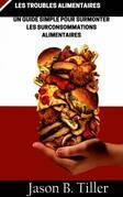 Les Troubles Roubles Alimentaires Un Guide Simple Pour Surmonter Les Surconsommations Alimentaires
