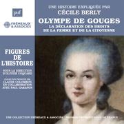 Olympe de Gouges. La déclaration de la femme et de la citoyenne. Une biographie expliquée