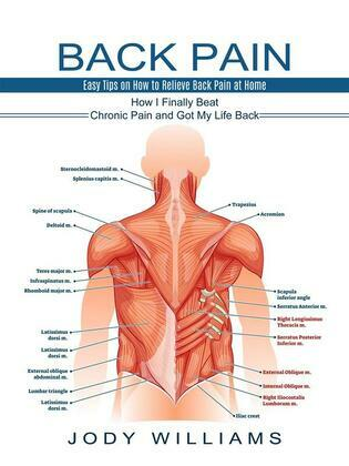 Back Pain: Easy Tips on How to Relieve Back Pain at Home (How I Finally Beat Chronic Pain and Got My Life Back)