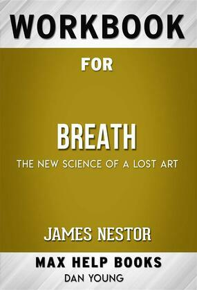 Workbook for Breath: The New Science of a Lost Art by James Nestor  (Max Help Workbooks)