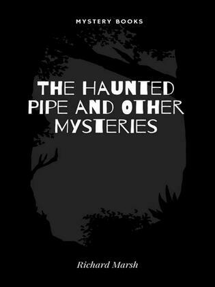 The Haunted Pipe and Other Mysteries