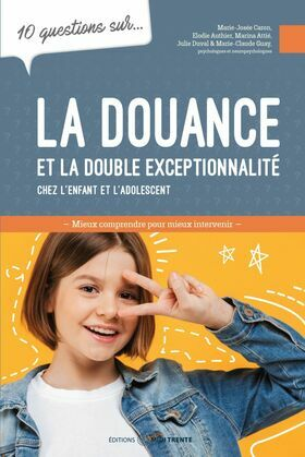 10 questions sur... La douance et la double exceptionnalité chez l'enfant et l'adolescent