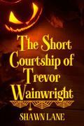 The Short Courtship of Trevor Wainwright