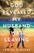 God Revealed My Husband Was Leaving