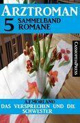 Das Versprechen und die Schwester: Arztroman Sammelband 5 Romane