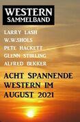 Acht spannende Western im August 2021: Western Sammelband