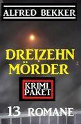 Dreizehn Mörder: Krimi Paket 13 Romane