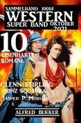 Western Super Band Oktober 2021 - 10 eisenharte Romane: Sammelband 10014