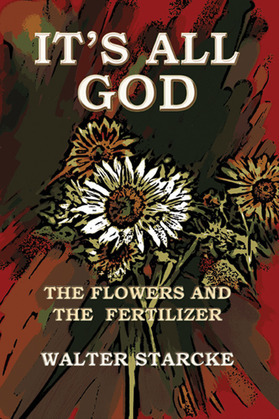 It's All God, The Flowers and the Fertilizer