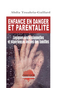Enfance en danger et parentalité. Logiques professionnelles et expériences vécues des familles